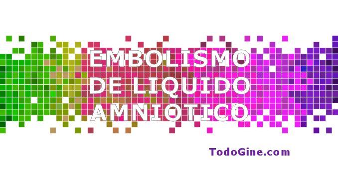Embolismo de líquido amniótico